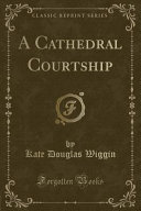 Free A Cathedral Courtship (Classic Reprint) Book