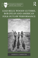 Lead Belly  Woody Guthrie  Bob Dylan  and American Folk Outlaw Performance