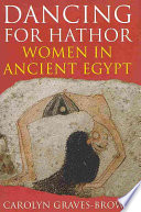 Dancing for Hathor  : Women in Ancient Egypt