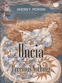 Uncia or Precious Nothing - Novel, Fairy-tale For All Ages