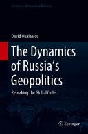 The Dynamics of Russia   s Geopolitics