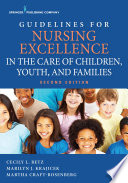 Guidelines for Nursing Excellence in the Care of Children  Youth  and Families  Second Edition