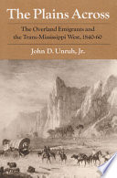 """""""The Plains Across: The Overland Emigrants and the Trans-Mississippi West, 1840-60"""" by John David Unruh"""