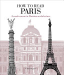 How to read Paris : a crash course in Parisian architecture