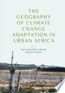 The Geography Of Climate Change Adaptation In Urban Africa Book PDF