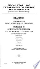 """""""Fiscal Year 1986 Department of Energy Authorization (conservation and Renewable Energy): Hearings Before the Subcommittee on Energy Development and Applications of the Committee on Science and Technology, U.S. House of Representatives, Ninety-ninth Congress, First Session, March 5, 7, 1985"""" by United States. Congress. House. Committee on Science and Technology. Subcommittee on Energy Development and Applications"""