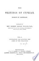 The Writings of Cyprian, Bishop of Carthage  : containing the epistles and some of the treatises. Vol. 1