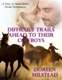 Difficult Trails Ahead to Their Cowboys – a Pair of Mail Order Bride Romances Book