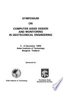 Symposium on Computer Aided Design and Monitoring in Geotechnical Engineering, 3-6 December 1986, Asian Institute of Technology, Bangkok, Thailand