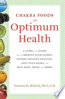 """Chakra Foods for Optimum Health: A Guide to the Foods That Can Improve Your Energy, Inspire Creative Changes, Open Your Heart, and Heal Body, Mind, and Spirit"" by Deanna M. Minich"