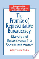 The Promise Of Representative Bureaucracy Diversity And Responsiveness In A Government Agency