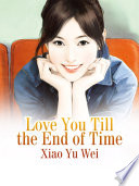 Read Online Love You Till the End of Time For Free