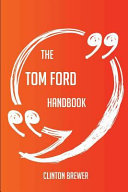 The Tom Ford Handbook   Everything You Need to Know about Tom Ford