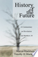 The History of the Future  : A Commentary on Revelation and Matthew 24