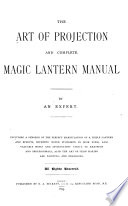 The Art of Projection and Complete Magic Lantern Manual