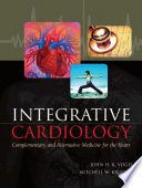 Integrative Cardiology: Complementary and Alternative Medicine for the Heart  : Complementary and Alternative Medicine for the Heart