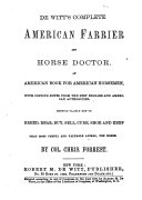 De Witt s Complete American Farrier and Horse Doctor   an American Book for American Horseman  with Copious Notes from the Best English and American Authorities