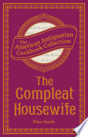 """The Compleat Housewife: Or, Accomplish'd Gentlewoman's Companion"" by Eliza Smith"