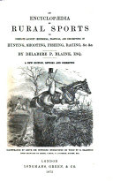 An Encyclopaedia of Rural Sports  Or  Complete Account     of Hunting  Shooting     Etc