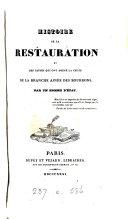 Histoire de la Restauration et des causes qui ont amené la chute de la branche aînée des Bourbons, par un homme d'État [J.B.H.R. Capefigue].
