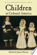 """Children in Colonial America"" by Professor and Department Chair History Department James Marten, James Marten, Philip J. Greven"