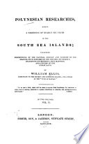 Polynesian Researches  During a Residence of Nearly Six Years in the South Sea Islands  Including Descriptions of the Natural History and Scenery of the Islands  with Remarks on the History  Mythology  Traditions  Government  Arts  Manners  and Customs of the Inhabitants Book