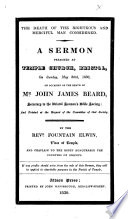 The Death of the Righteous and Merciful Man Considered  A Sermon Preached     on     May 30th  1830  on Occasion of the Death of Mr  John James Beard  Etc