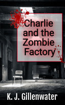 Charlie and the Zombie Factory