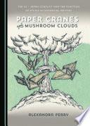 Paper Cranes and Mushroom Clouds