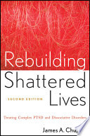 """""""Rebuilding Shattered Lives: Treating Complex PTSD and Dissociative Disorders"""" by James A. Chu"""
