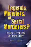 Legends  Monsters  or Serial Murderers  The Real Story Behind an Ancient Crime
