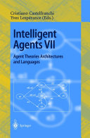 Intelligent Agents VII. Agent Theories Architectures and Languages