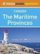 The Maritime Provinces Rough Guides Snapshot Canada (includes Nova Scotia, Cape Breton Island, New Brunswick and Prince Edward Island)