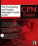 The Purchasing and Supply Manager s Guide to the C P M  Exam