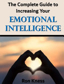 The Complete Guide to Increasing Your Emotional Intelligence