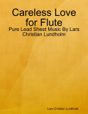 Careless Love for Flute - Pure Lead Sheet Music By Lars Christian Lundholm