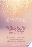 """Rückkehr zur Liebe  : Harmonie, Lebenssinn und Glück durch """"Ein Kurs in Wundern"""""""