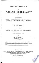 Modern Apostacy  or Popular Christianity a departure from Evangelical Truth  A Lecture      March the 2nd  1845 Book