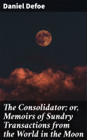 The Consolidator; or, Memoirs of Sundry Transactions from the World in the Moon Pdf/ePub eBook