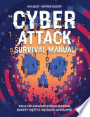 Cyber Survival Manual  : From Identity Theft to The Digital Apocalypse and Everything in Between