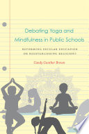 """Debating Yoga and Mindfulness in Public Schools: Reforming Secular Education or Reestablishing Religion?"" by Candy Gunther Brown"