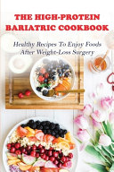 The High Protein Bariatric Cookbook