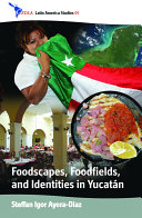 Foodscapes  Foodfields  and Identities in Yucat  n