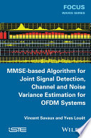 Mmse Based Algorithm For Joint Signal Detection Channel And Noise Variance Estimation For Ofdm Systems