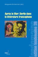 Après le Mur: Berlin dans la littérature francophone