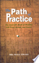"""Path of Practice: Ayurvedic Book of Healing with Food, Breath and Sound"" by Maya Tiwari"