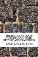 The Highland Clans of Scotland  Their History and Traditions