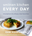"""Smitten Kitchen Every Day: Triumphant and Unfussy New Favorites: A Cookbook"" by Deb Perelman"