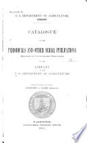 Catalogue Of The Periodicals And Other Serial Publications Exclusive Of U S Government Publications In The Library Of The U S Department Of Agriculture
