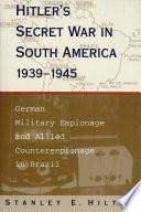 Hitler's Secret War In South America, 1939–1945